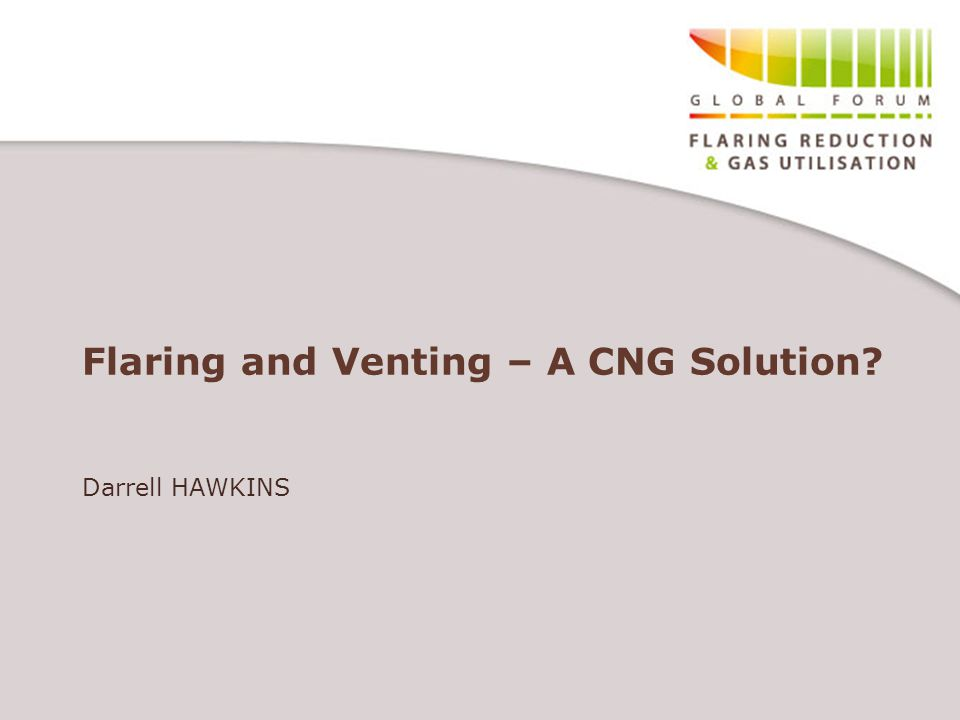 Flaring and Venting – A CNG Solution Darrell HAWKINS