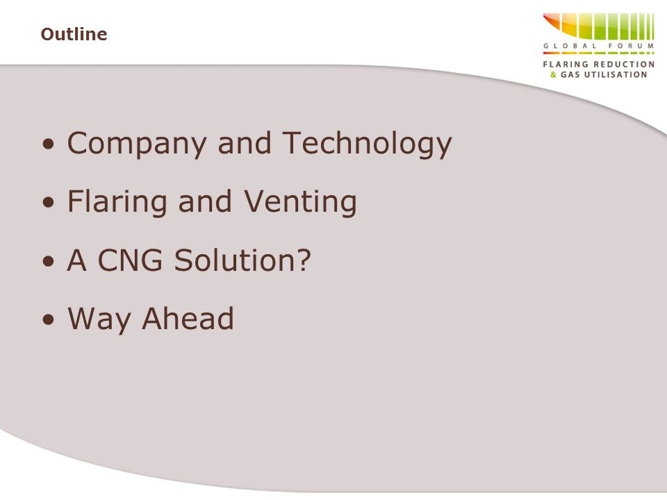 Outline Company and Technology Flaring and Venting A CNG Solution? Way Ahead