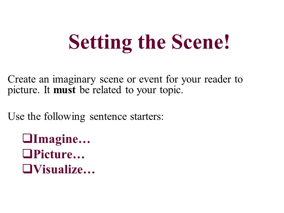 Setting the Scene. Create an imaginary scene or event for your reader to picture.