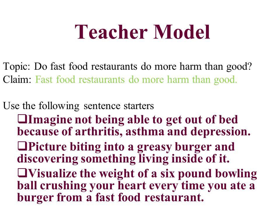 Teacher Model Topic: Do fast food restaurants do more harm than good.