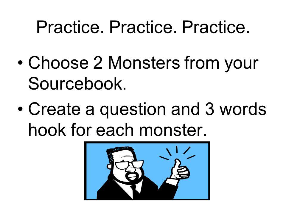 Practice. Practice. Practice. Choose 2 Monsters from your Sourcebook.