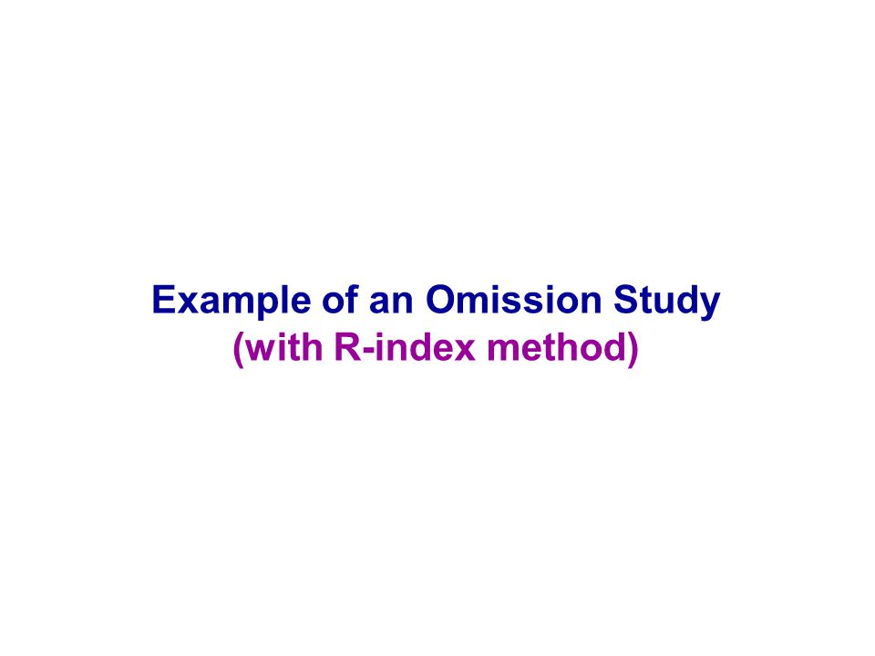 Example of an Omission Study (with R-index method)