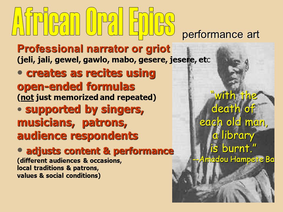"performance art ""with the death of each old man, a library is burnt."" --Amadou Hampete Ba Professional narrator or griot Professional narrator or grio"