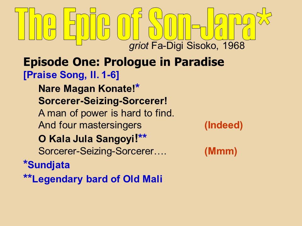 Episode One: Prologue in Paradise [Praise Song, ll. 1-6] Nare Magan Konate! * Sorcerer-Seizing-Sorcerer! A man of power is hard to find. And four mast