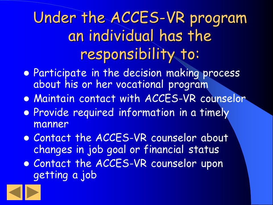 Under the ACCES-VR program an individual has the right to: Participate in the decision making process about his or her vocational program Receive serv