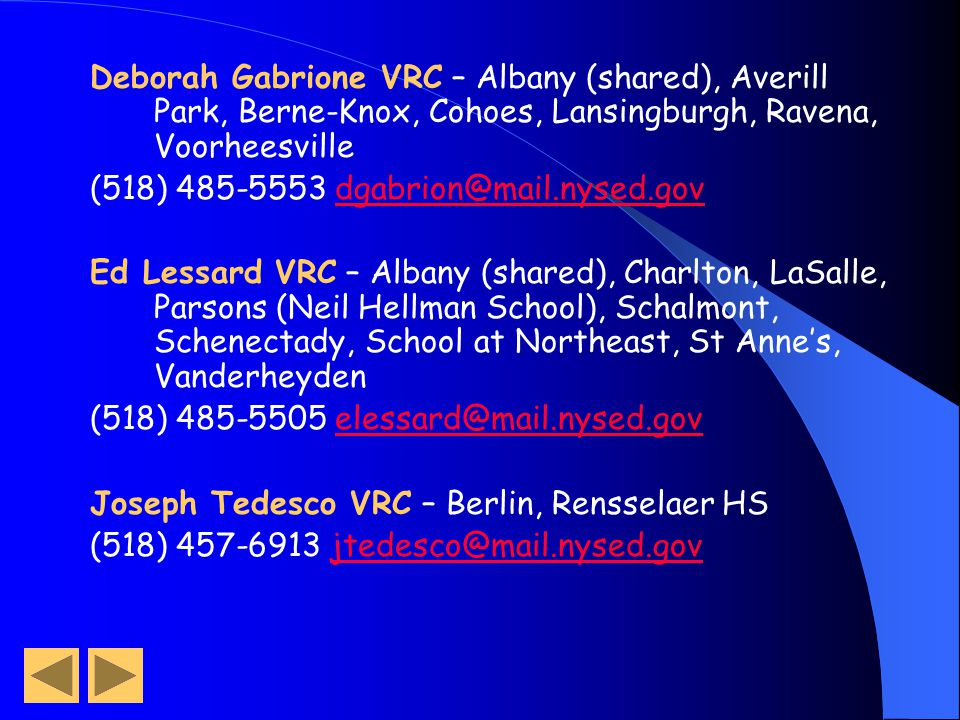 Abby Hout VRC – Cobleskill, Gilboa-Conesville, Jefferson, Middleburgh, Schoharie, Scotia- Glenville, Sharon Springs (518) 485-5542 ahout@mail.nysed.go