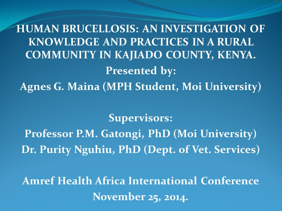 HUMAN BRUCELLOSIS: AN INVESTIGATION OF KNOWLEDGE AND PRACTICES IN A RURAL COMMUNITY IN KAJIADO COUNTY, KENYA.