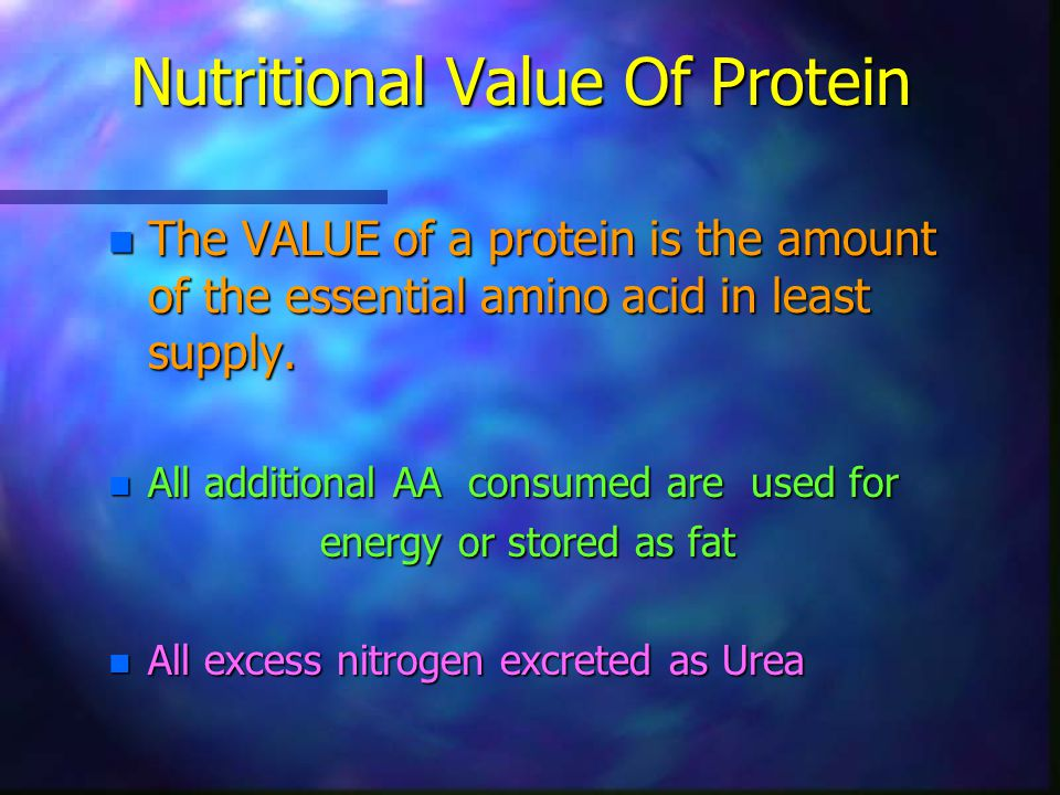 Nutritional Value Of Protein n The VALUE of a protein is the amount of the essential amino acid in least supply.