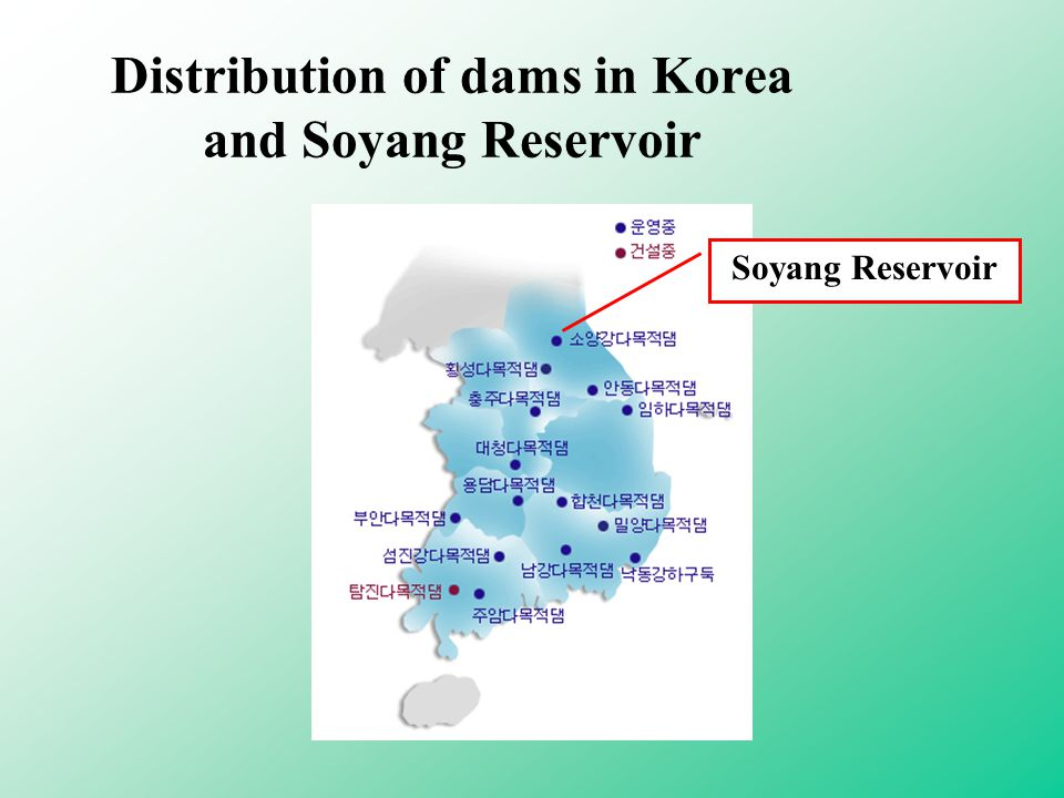 Distribution of dams in Korea and Soyang Reservoir Soyang Reservoir