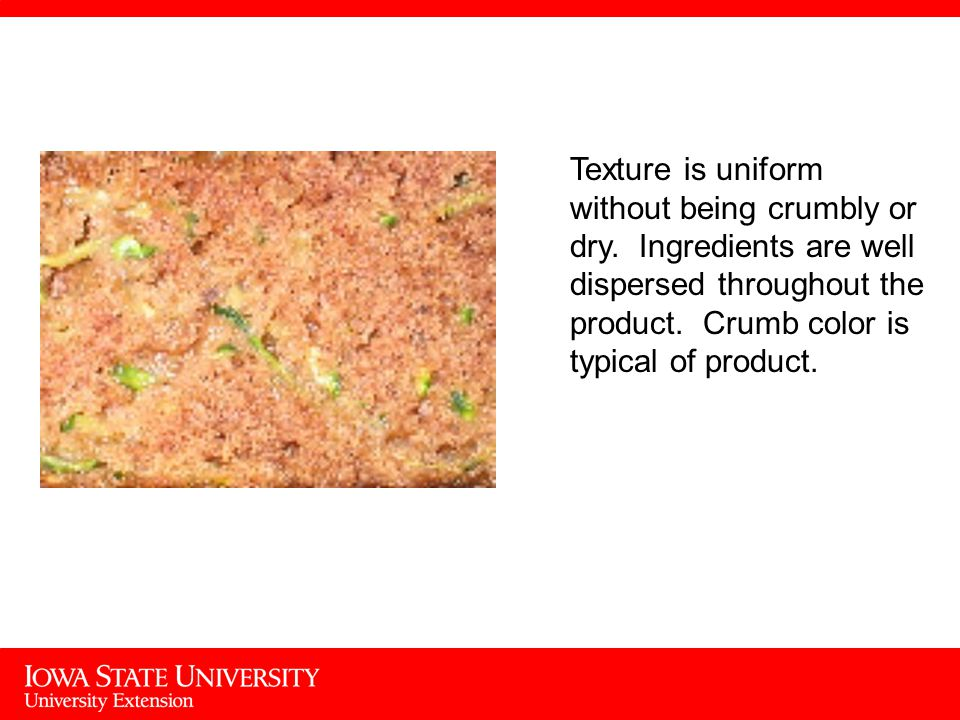 Texture is uniform without being crumbly or dry.