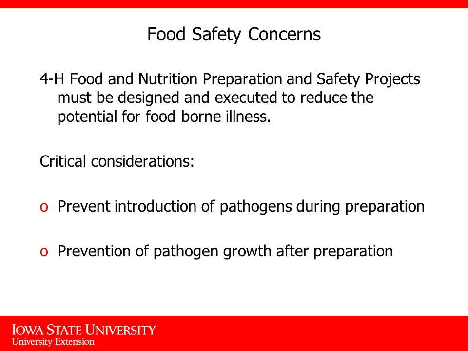 Food Safety Concerns 4-H Food and Nutrition Preparation and Safety Projects must be designed and executed to reduce the potential for food borne illness.