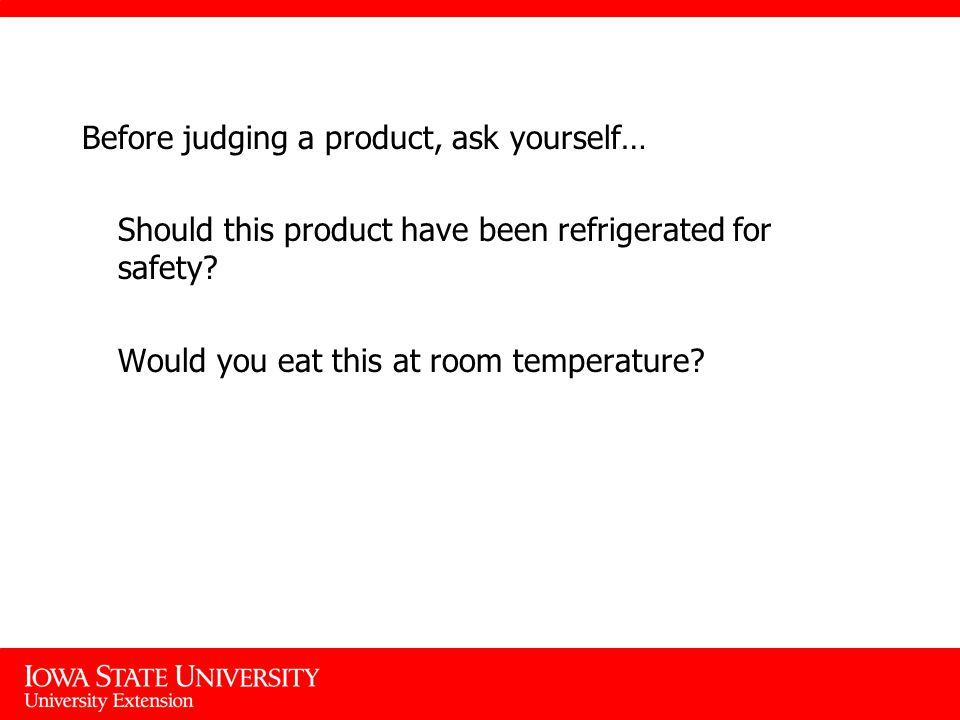 Before judging a product, ask yourself… Should this product have been refrigerated for safety.