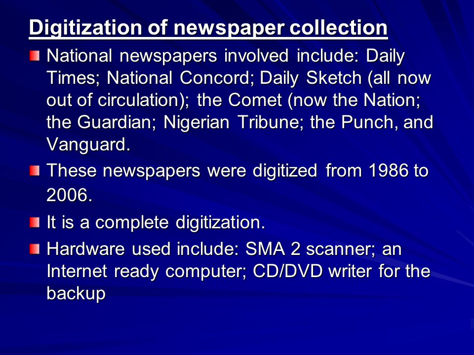 Digitization of newspaper collection National newspapers involved include: Daily Times; National Concord; Daily Sketch (all now out of circulation); the Comet (now the Nation; the Guardian; Nigerian Tribune; the Punch, and Vanguard.