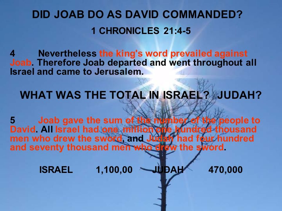DID JOAB DO AS DAVID COMMANDED? 1 CHRONICLES 21:4-5 4Nevertheless the king's word prevailed against Joab. Therefore Joab departed and went throughout