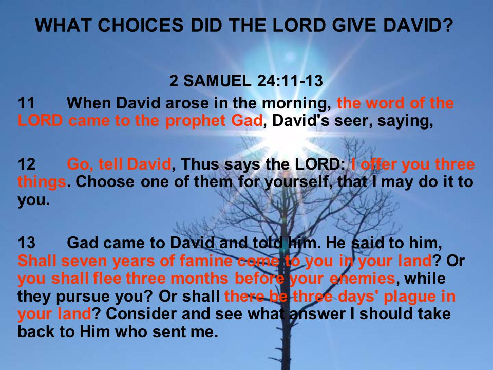 WHAT CHOICE DID DAVID MAKE?WHY.2 SAMUEL 24:14 14David said, I am in great distress.