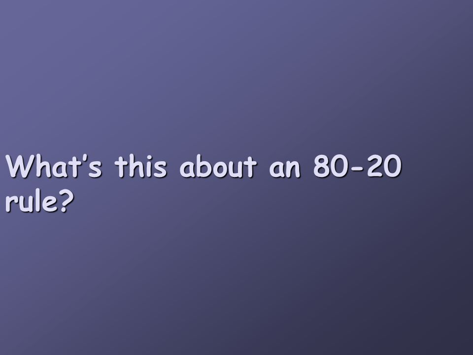 What's this about an 80-20 rule?