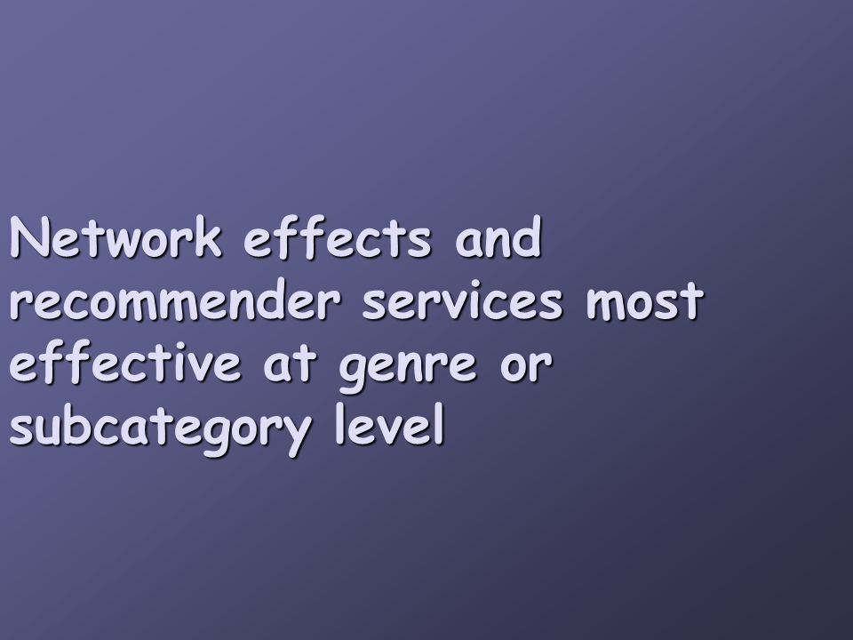 Network effects and recommender services most effective at genre or subcategory level