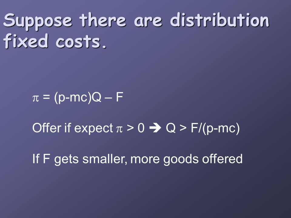 Suppose there are distribution fixed costs.