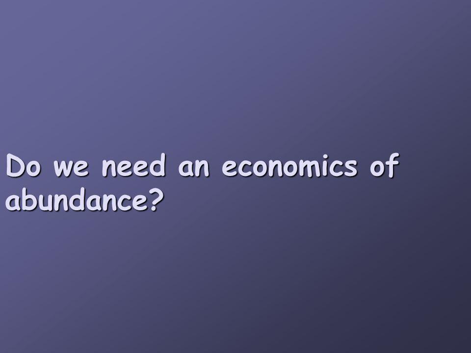 Do we need an economics of abundance?