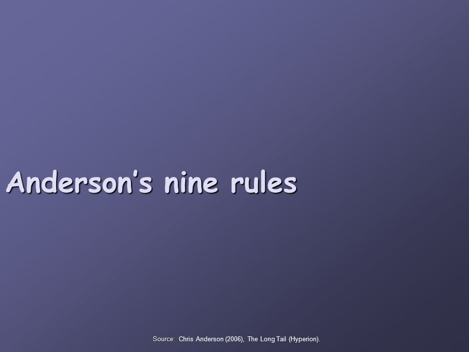 Anderson's nine rules Source: Source: Chris Anderson (2006), The Long Tail (Hyperion).