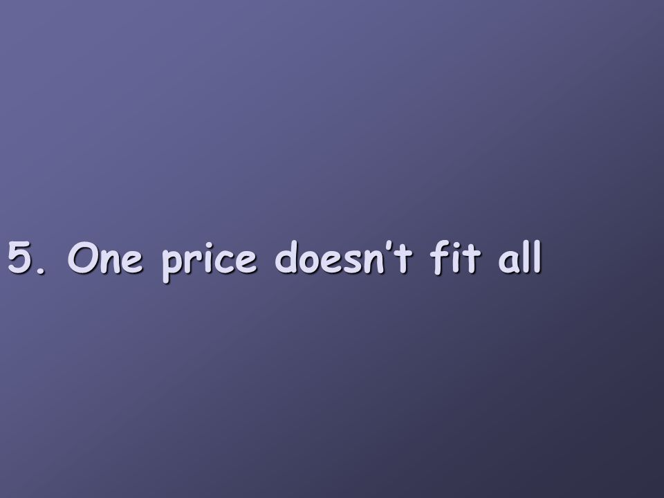 5. One price doesn't fit all
