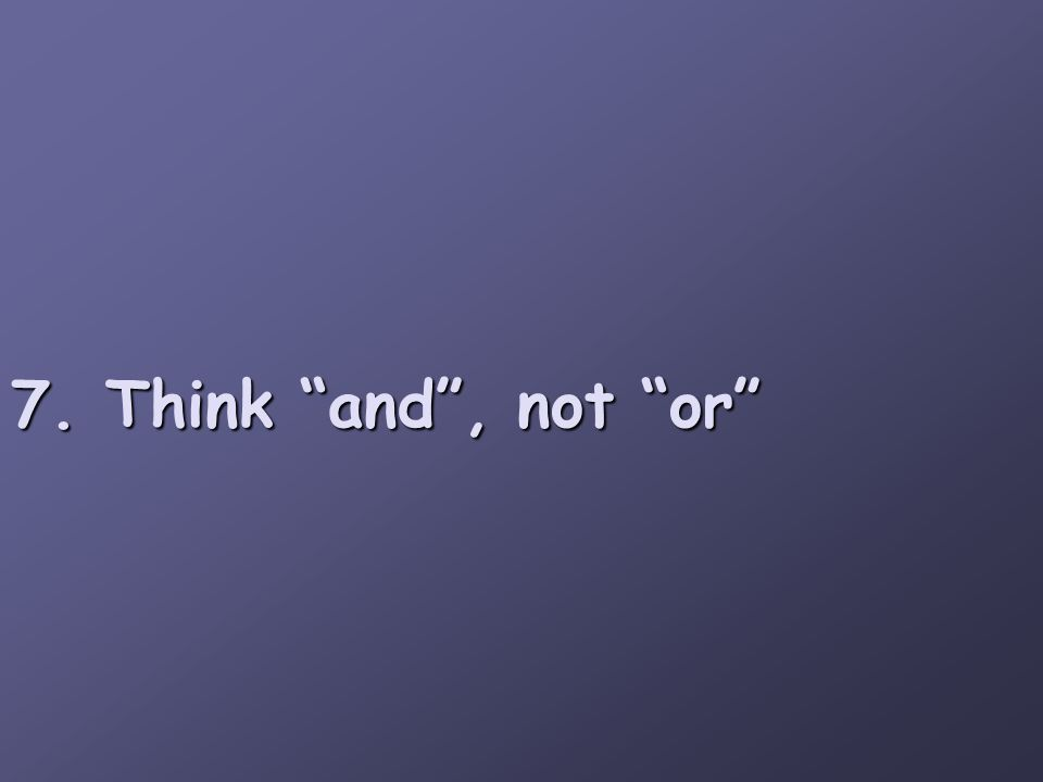 "7. Think ""and"", not ""or"""