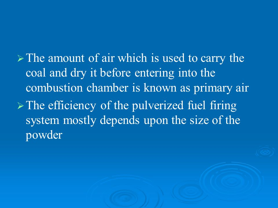   The amount of air which is used to carry the coal and dry it before entering into the combustion chamber is known as primary air   The efficienc