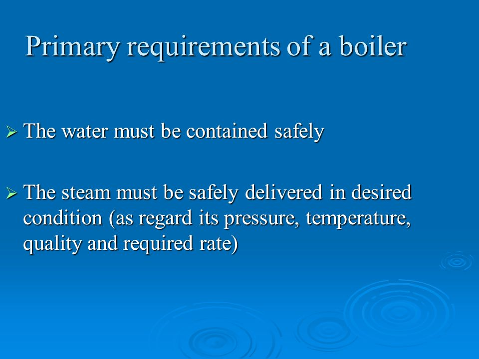 Boiler terms  Shell: Consists of one or more steel plates bent into a cylindrical form and riveted or welded together.