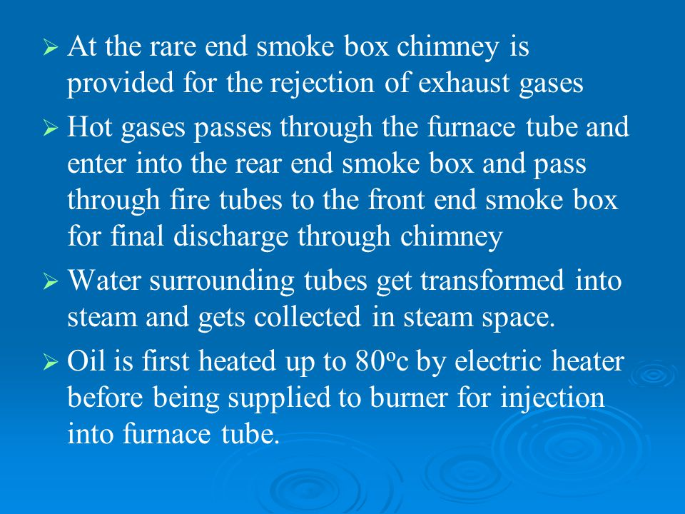   At the rare end smoke box chimney is provided for the rejection of exhaust gases   Hot gases passes through the furnace tube and enter into the
