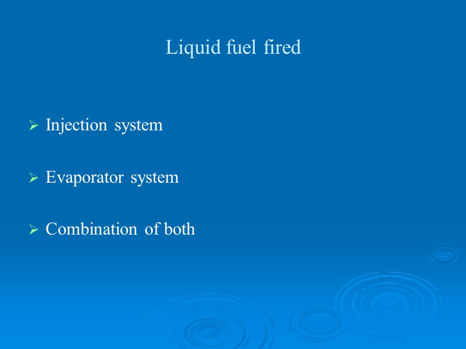 Liquid fuel fired   Injection system   Evaporator system   Combination of both