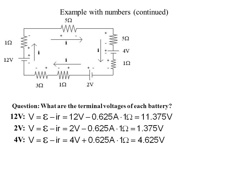 Example with numbers (continued) Question: What are the terminal voltages of each battery? 2V: 4V: 12V: