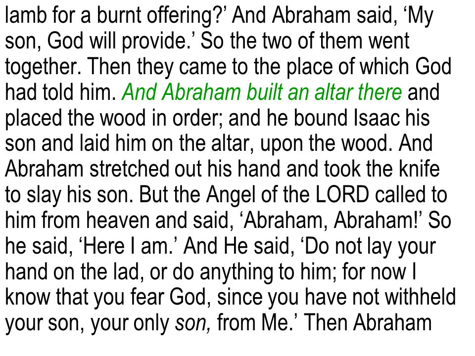 lamb for a burnt offering?' And Abraham said, 'My son, God will provide.' So the two of them went together. Then they came to the place of which God h
