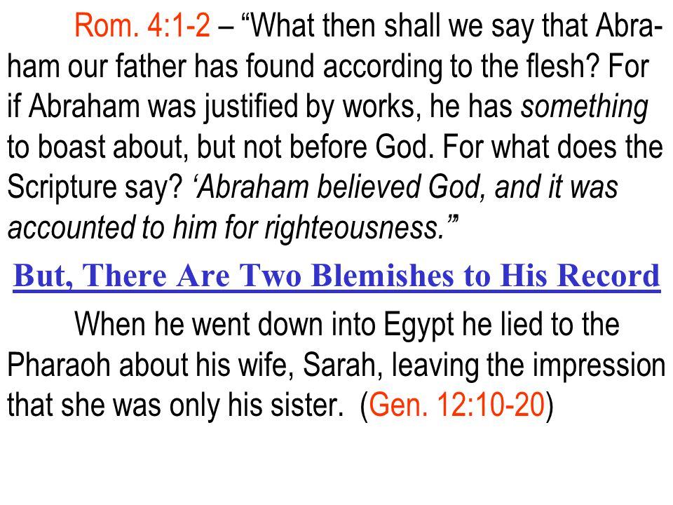 "Rom. 4:1-2 – ""What then shall we say that Abra- ham our father has found according to the flesh? For if Abraham was justified by works, he has somethi"