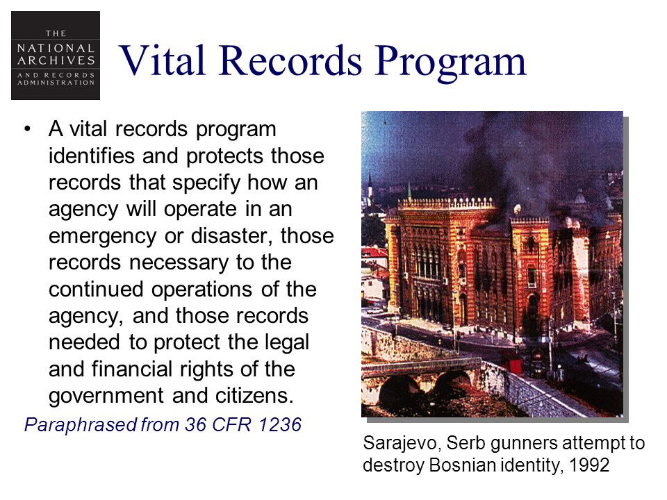 Vital Records During Emergency Operations Records: Needed During an Emergency Must be immediately accessible Should be on paper –For immediate retrieval in the event computer systems do down Or immediately available electronically off-site.