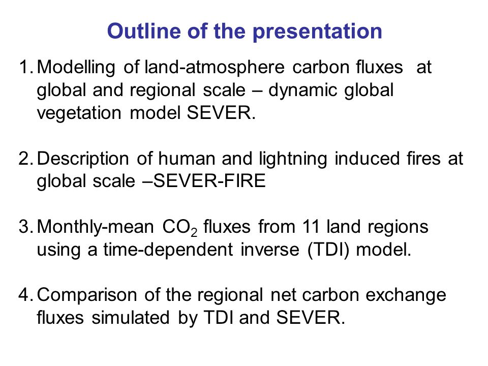 Outline of the presentation 1.Modelling of land-atmosphere carbon fluxes at global and regional scale – dynamic global vegetation model SEVER. 2.Descr