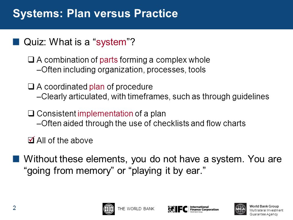 THE WORLD BANK World Bank Group Multilateral Investment Guarantee Agency Systems: Plan versus Practice Quiz: What is a system .