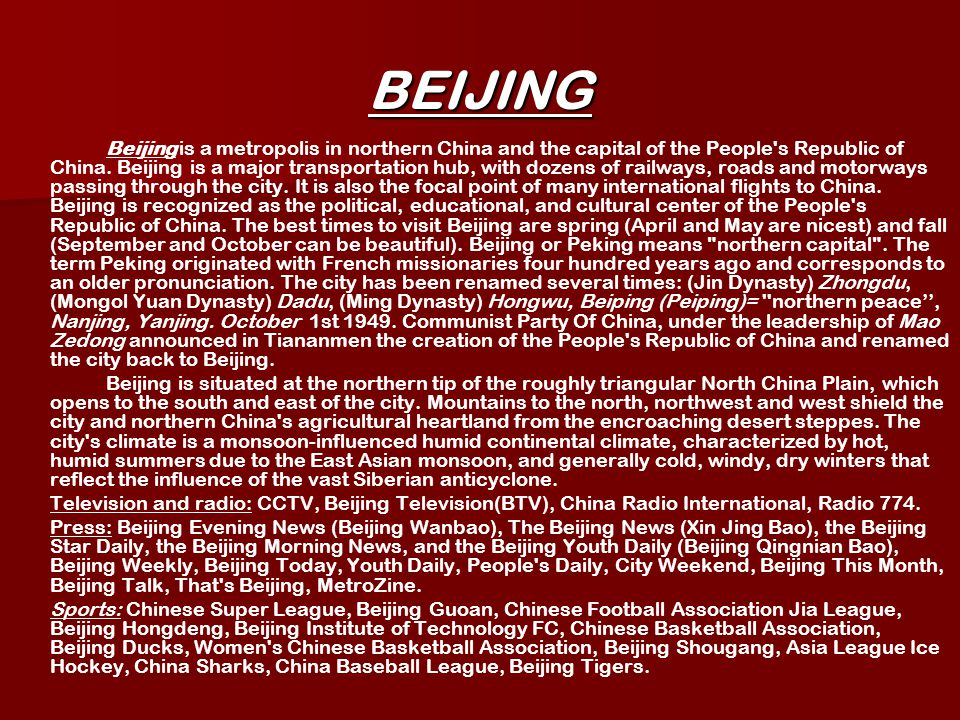 BEIJING Beijing is a metropolis in northern China and the capital of the People s Republic of China.