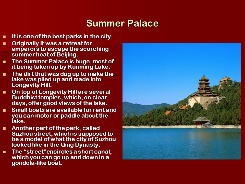 Summer Palace It is one of the best parks in the city. It is one of the best parks in the city. Originally it was a retreat for emperors to escape the