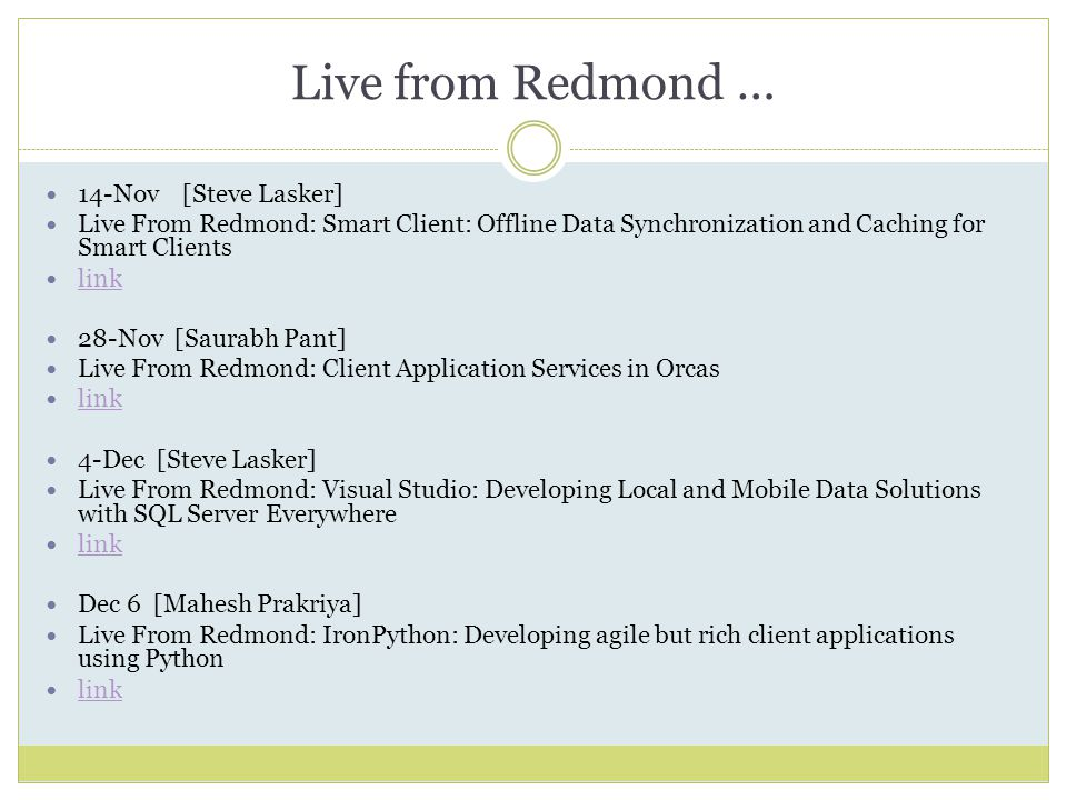 Live from Redmond … 14-Nov [Steve Lasker] Live From Redmond: Smart Client: Offline Data Synchronization and Caching for Smart Clients link 28-Nov [Sau