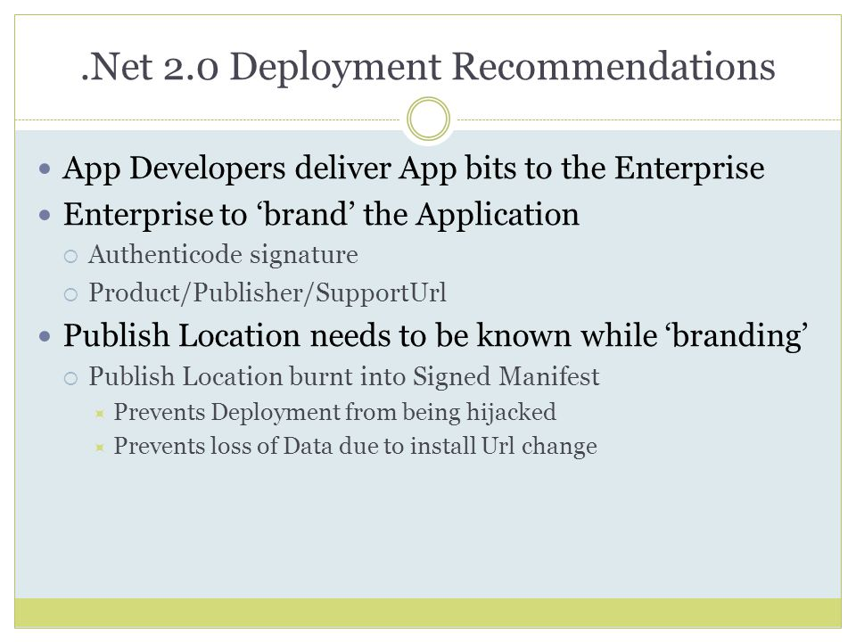 .Net 2.0 Deployment Recommendations App Developers deliver App bits to the Enterprise Enterprise to 'brand' the Application  Authenticode signature 