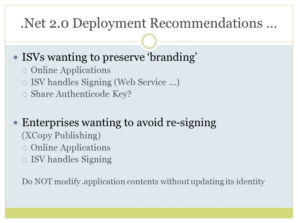 .Net 2.0 Deployment Recommendations … ISVs wanting to preserve 'branding'  Online Applications  ISV handles Signing (Web Service …)  Share Authenticode Key.