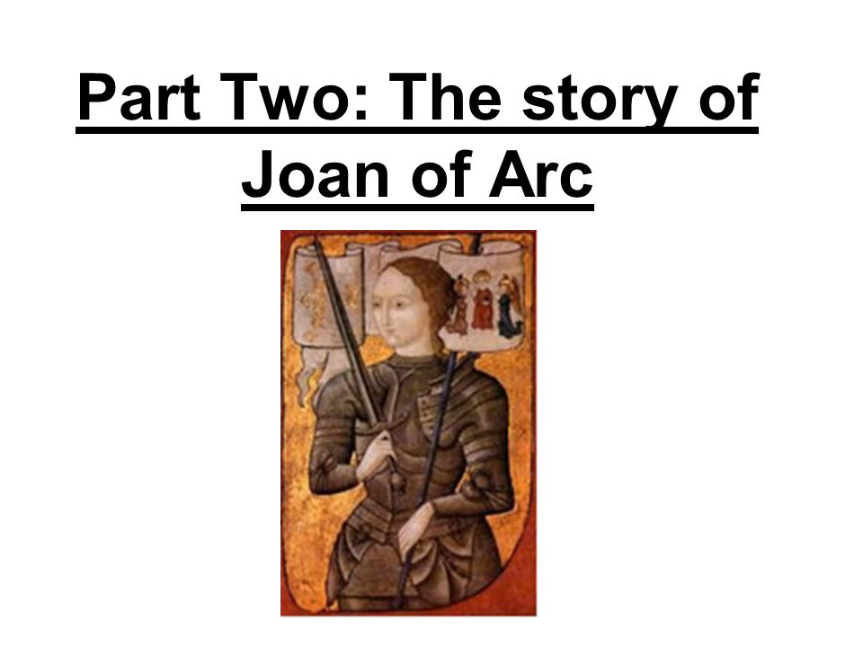 Part Two: The story of Joan of Arc