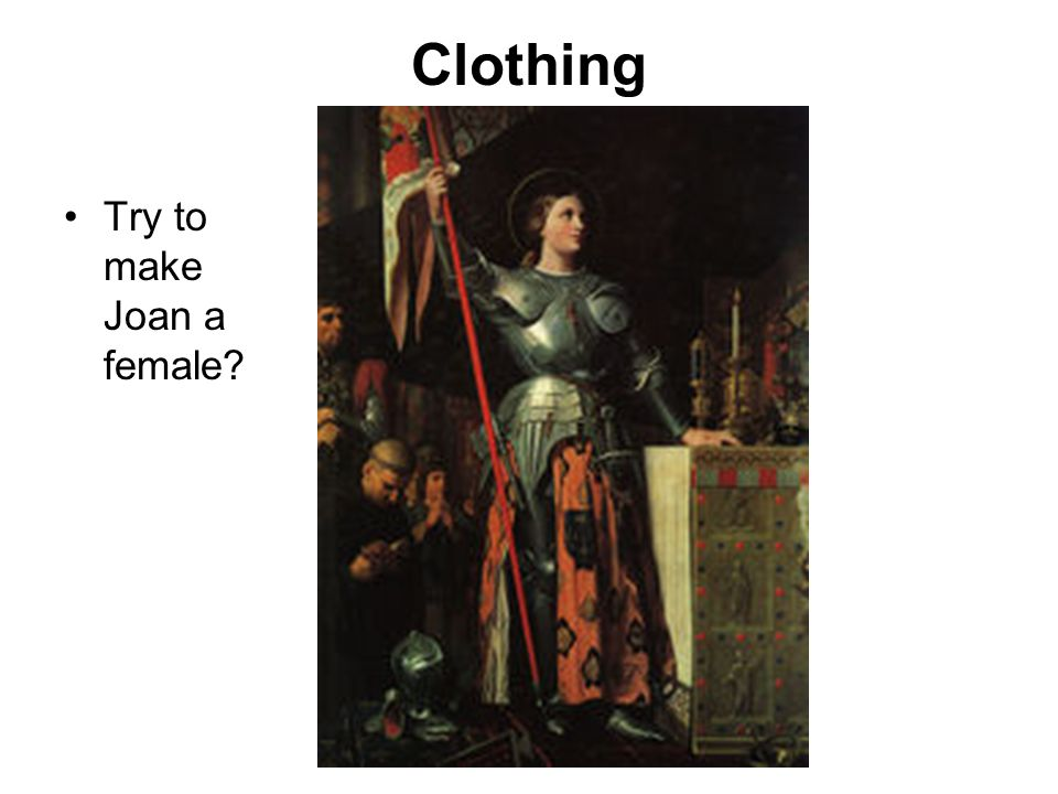 Clothing Try to make Joan a female?