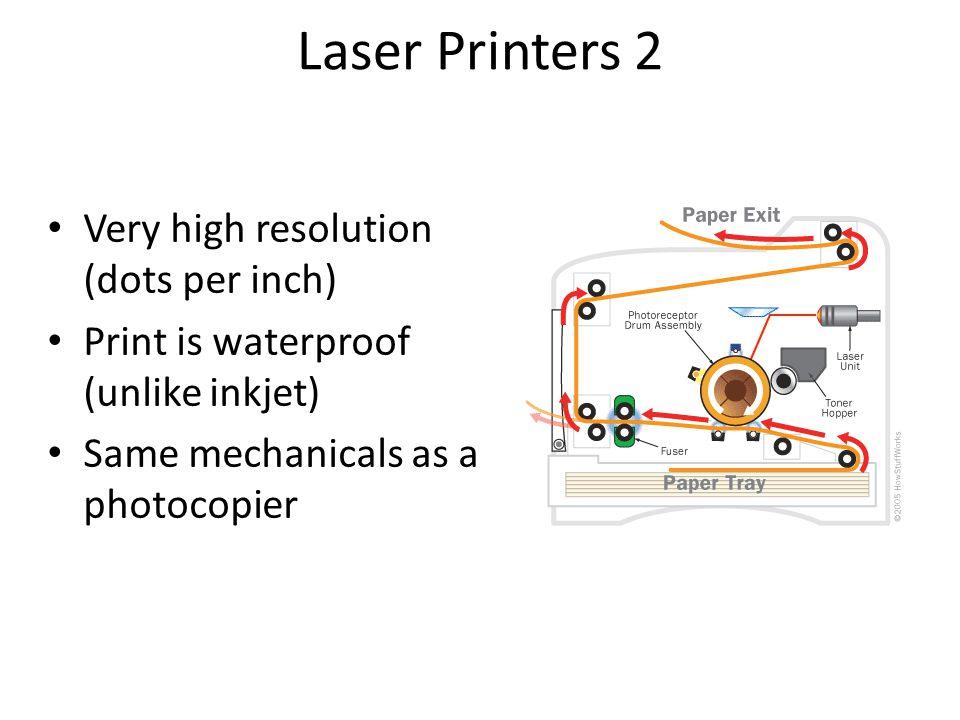 Laser Printers 2 Very high resolution (dots per inch) Print is waterproof (unlike inkjet) Same mechanicals as a photocopier