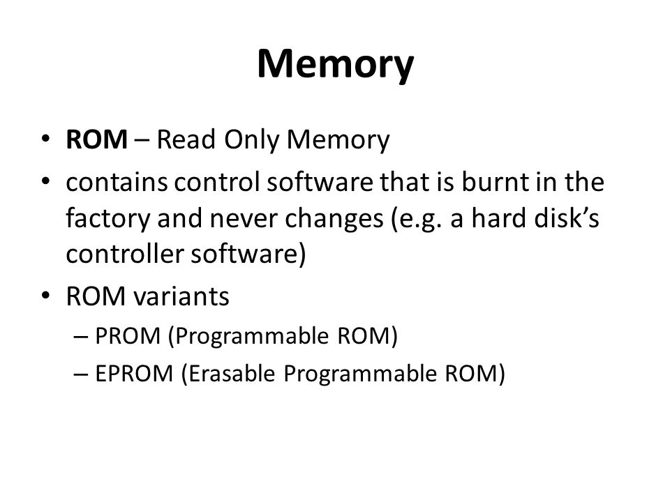 Memory ROM – Read Only Memory contains control software that is burnt in the factory and never changes (e.g.