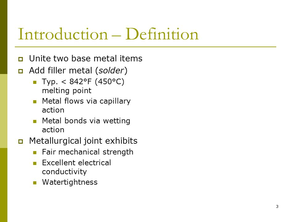 3 Introduction – Definition  Unite two base metal items  Add filler metal (solder) Typ.