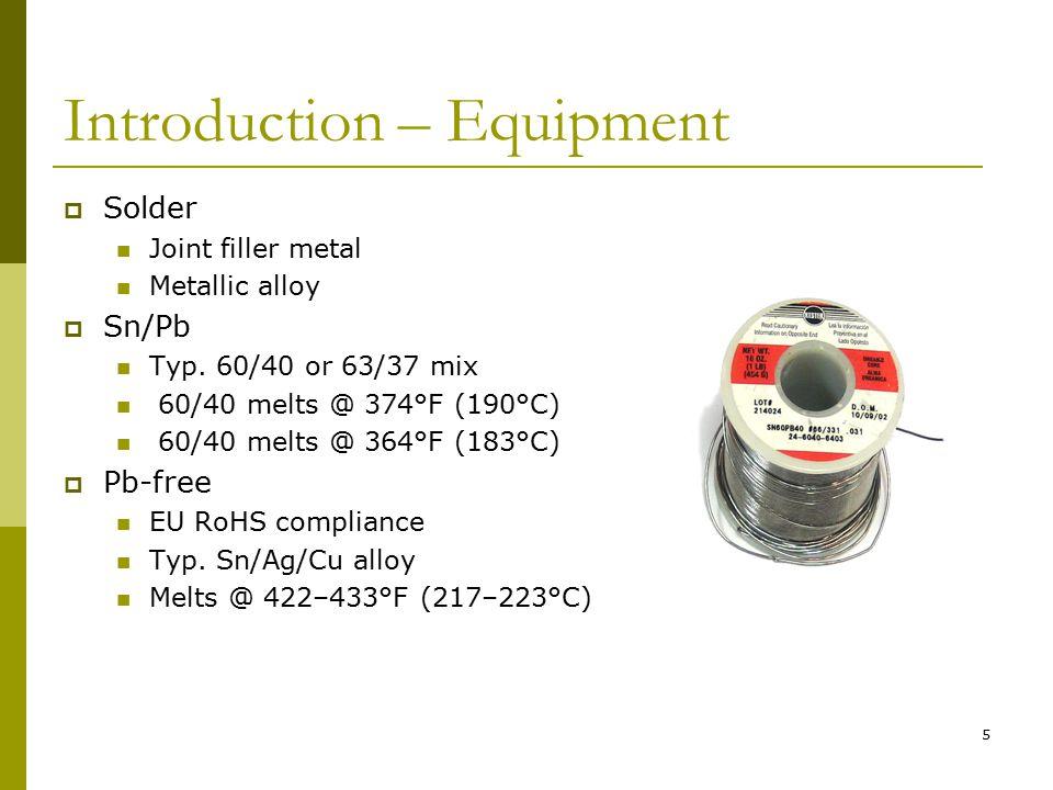 5 Introduction – Equipment  Solder Joint filler metal Metallic alloy  Sn/Pb Typ.