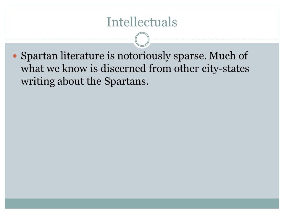 Intellectuals Spartan literature is notoriously sparse.