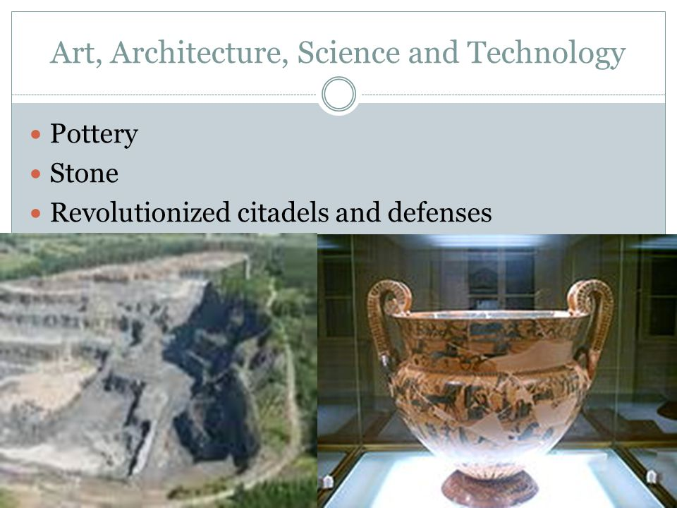 Art, Architecture, Science and Technology Pottery Stone Revolutionized citadels and defenses