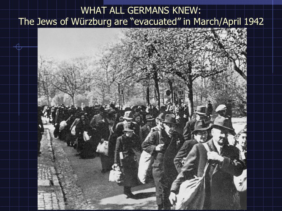 WHAT ALL GERMANS KNEW: The Jews of Würzburg are evacuated in March/April 1942